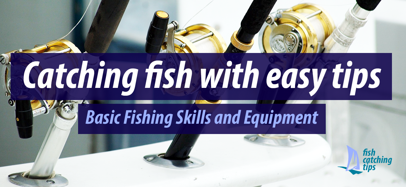 Catching fish with easy tips